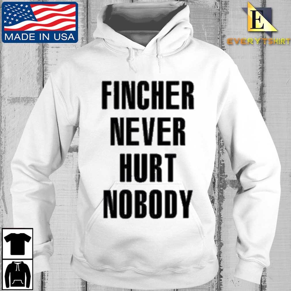 Fincher Never Hurt Nobody Shirt Every hoodie trang