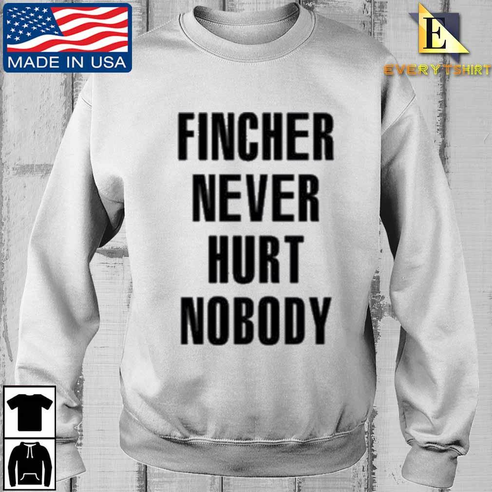 Fincher Never Hurt Nobody Shirt