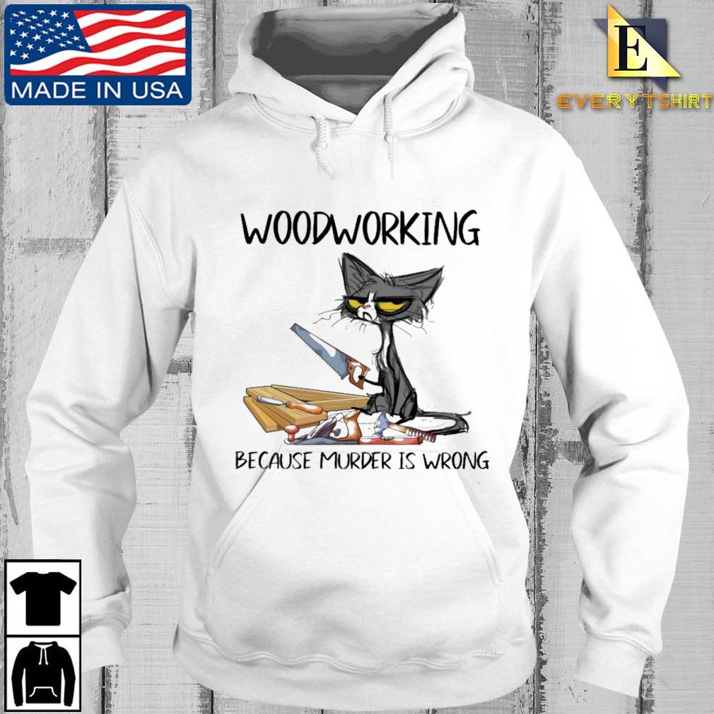 Black cat woodworking because murder is wrong Every hoodie trang
