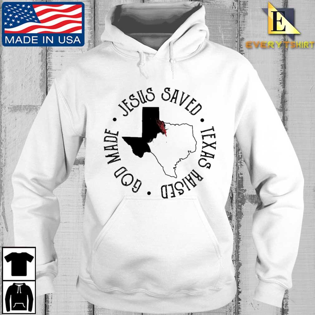 Jesus saved god made Texas raised Every hoodie trang