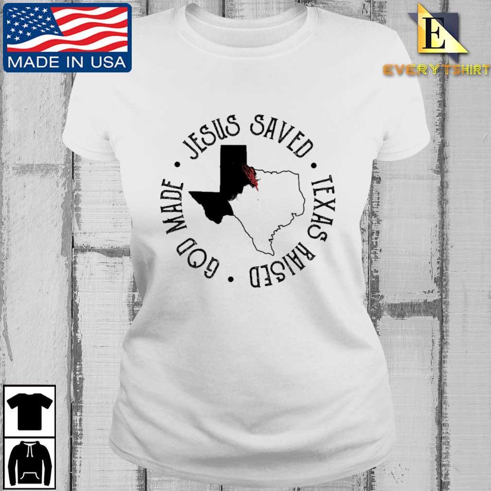 Jesus saved god made Texas raised Every ladies trang