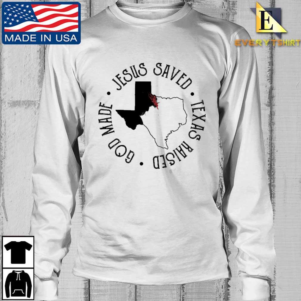 Jesus saved god made Texas raised Longsleeve Every trang