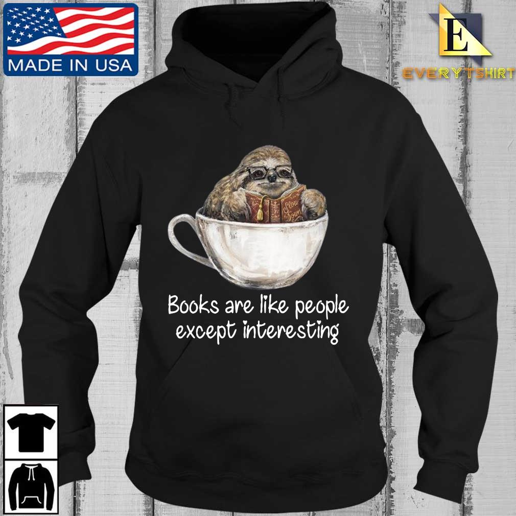 Sloth books are like people except interesting Every Hoodie den