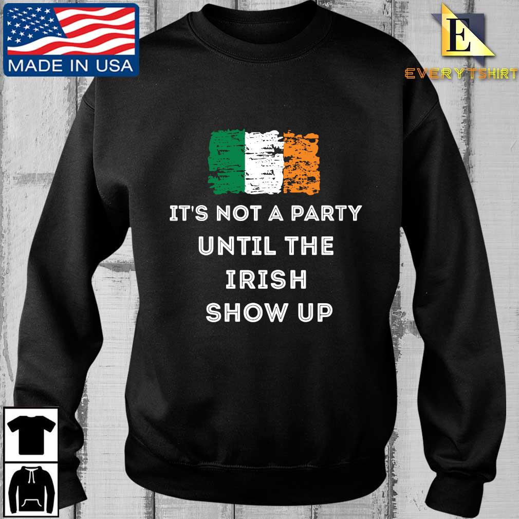 St. Patrick's' Day it's not a party until the Irish show up shirt