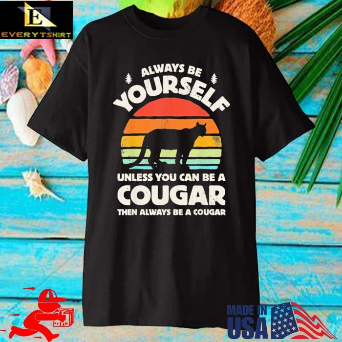 Always Be Yourself Unless You Can Be A Cougar Vintage Shirt