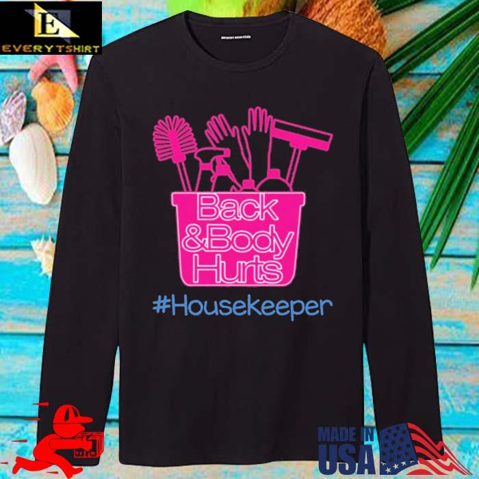 Back And Body Hurts #Housekeeper Shirt longsleve den