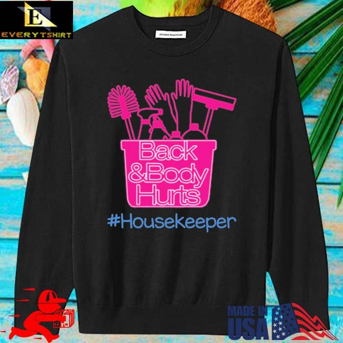 Back And Body Hurts #Housekeeper Shirt sweater den