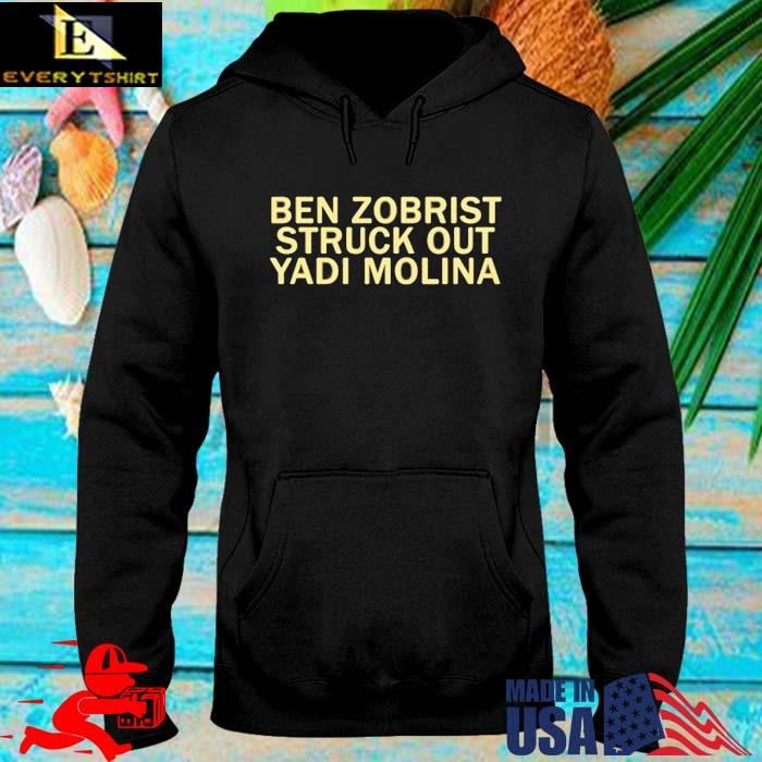 Ben Zobrist struck out the Yadi Molina Shirt hoodie den