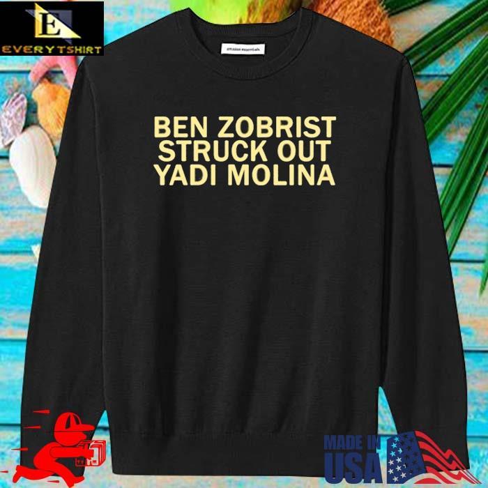 Ben Zobrist struck out the Yadi Molina Shirt sweater den