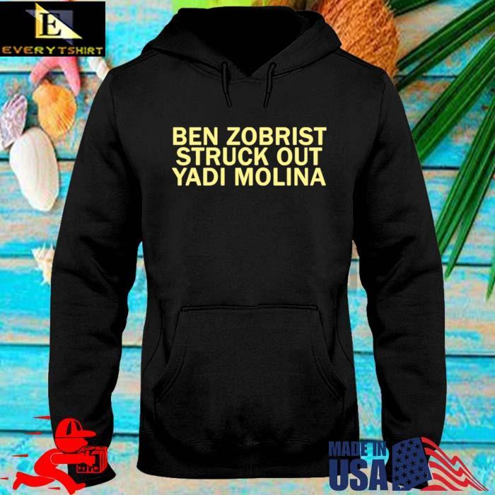 Ben Zobrist struck out Yadi Molina Shirt hoodie den