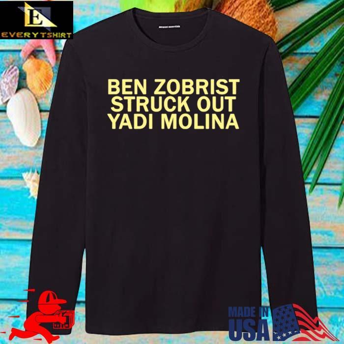 Ben Zobrist struck out Yadi Molina Shirt longsleve den