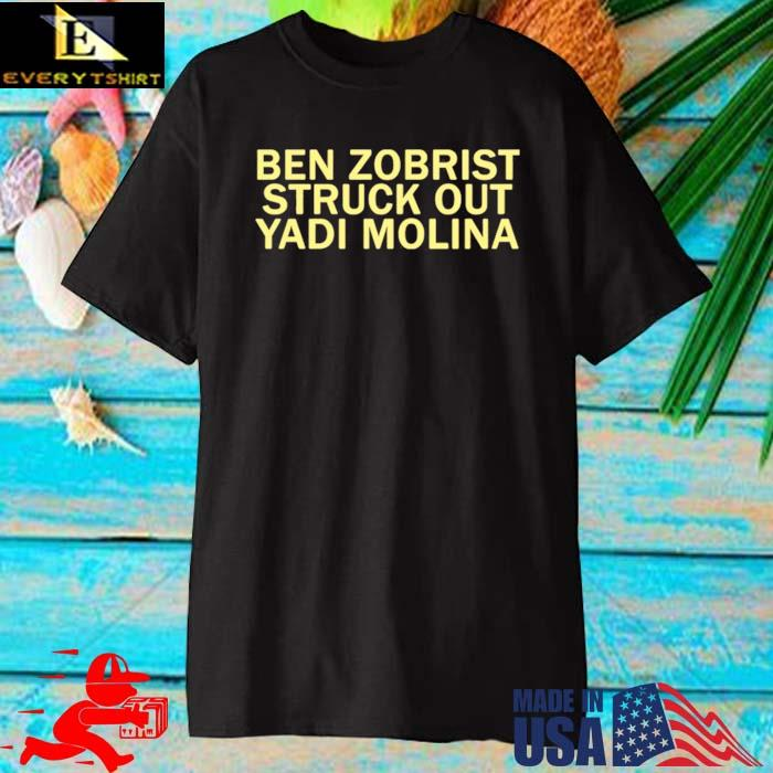 Ben Zobrist struck out Yadi Molina Shirt