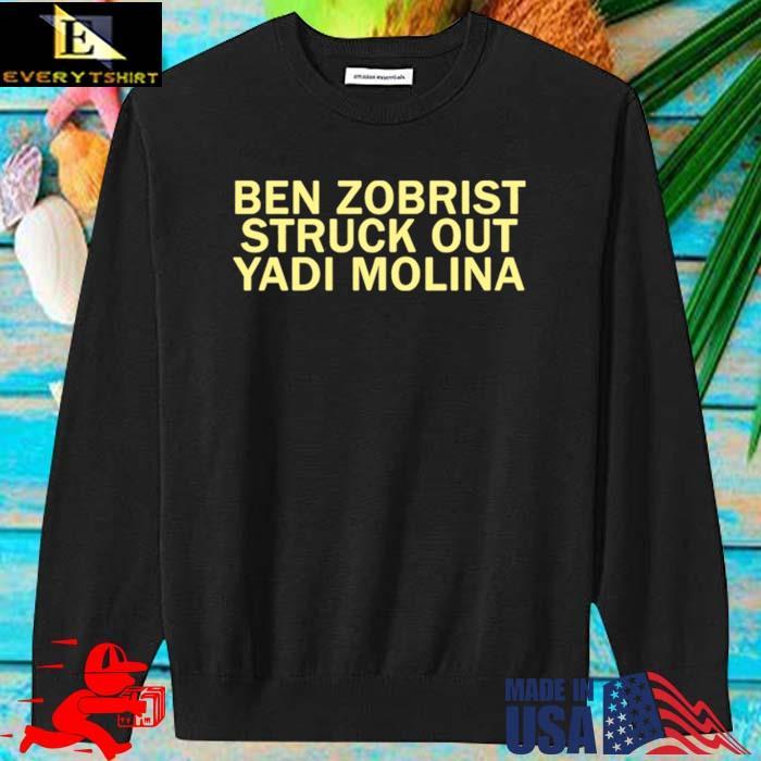 Ben Zobrist struck out Yadi Molina Shirt sweater den