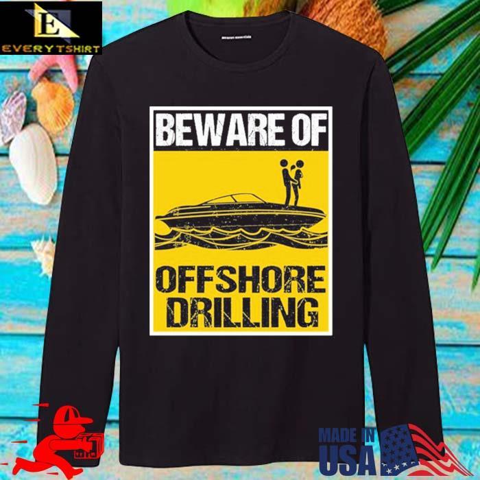 Beware Of Offshore Drilling Shirt longsleve den