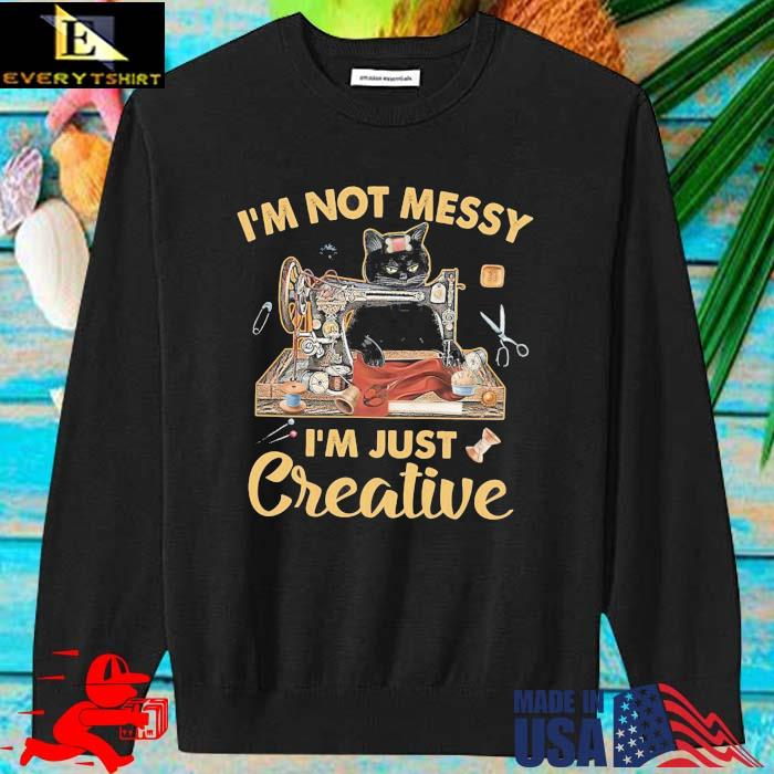 Black cat I'm not messy I'm just creative sweater den