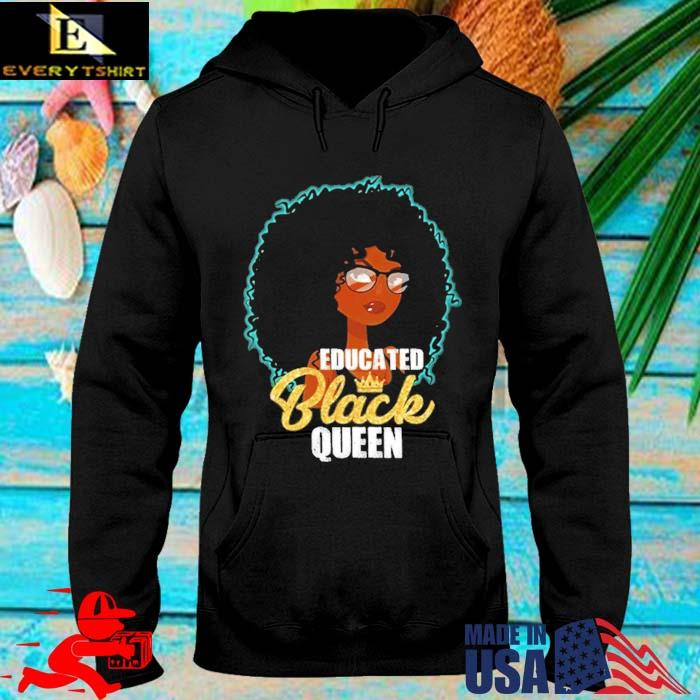 Black Girl Educated Black Queen Shirt hoodie den