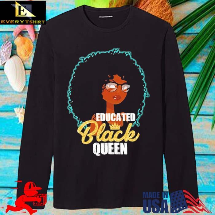Black Girl Educated Black Queen Shirt longsleve den