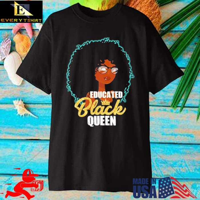 Black Girl Educated Black Queen Shirt