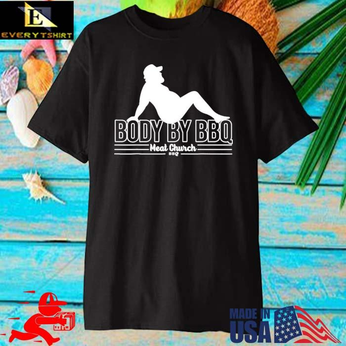 Body By BBQ Meat Church Shirt