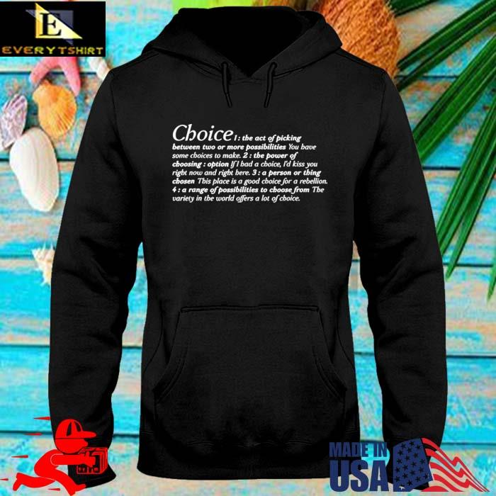 Choice the act of picking between two or more possibilities hoodie den