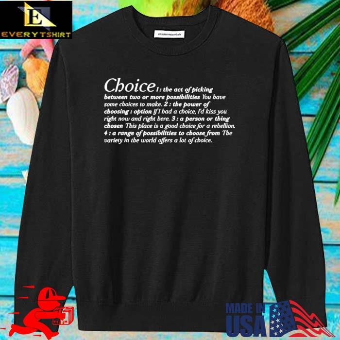 Choice the act of picking between two or more possibilities sweater den