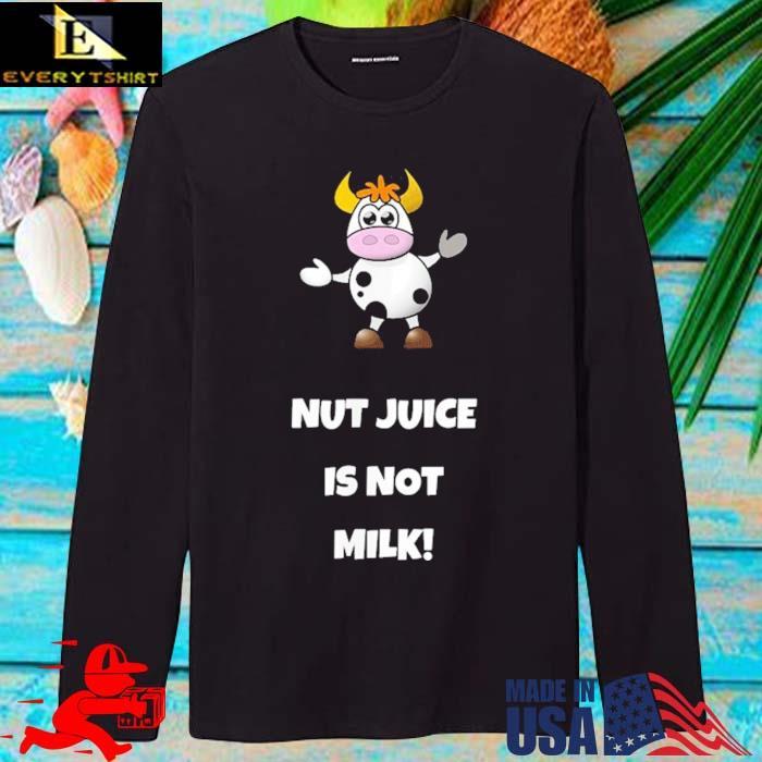 Cow Nut Juice Is Not Milk Shirt longsleve den