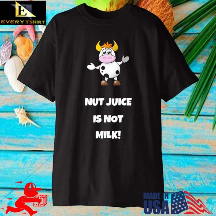 Cow Nut Juice Is Not Milk Shirt