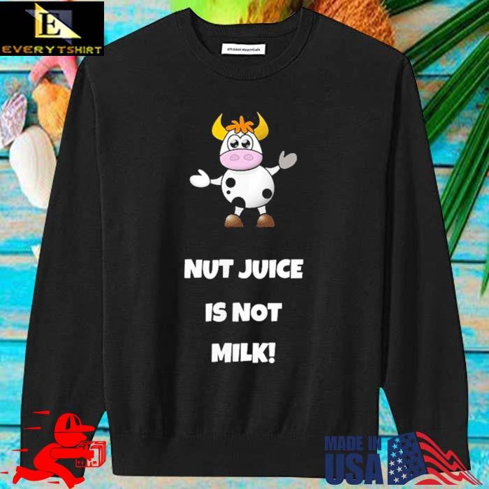 Cow Nut Juice Is Not Milk Shirt sweater den