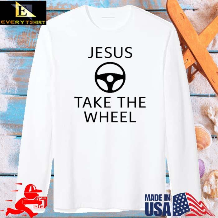 Jesus Take The Wheel Shirt long sleve trang
