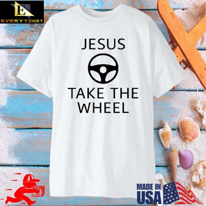 Jesus Take The Wheel Shirt
