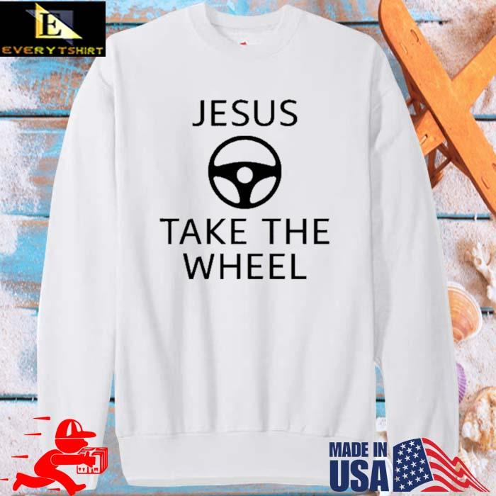 Jesus Take The Wheel Shirt sweater trang