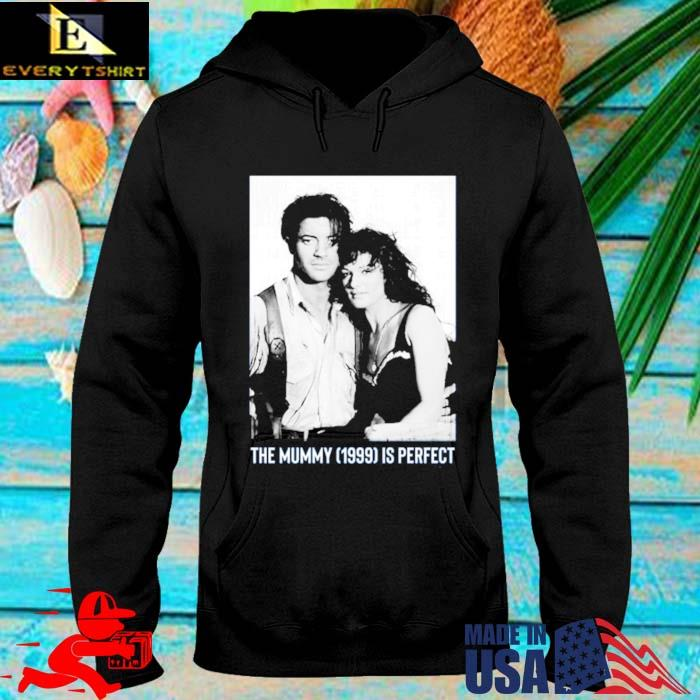 The Mummy 1999 Is Perfect Shirt hoodie den
