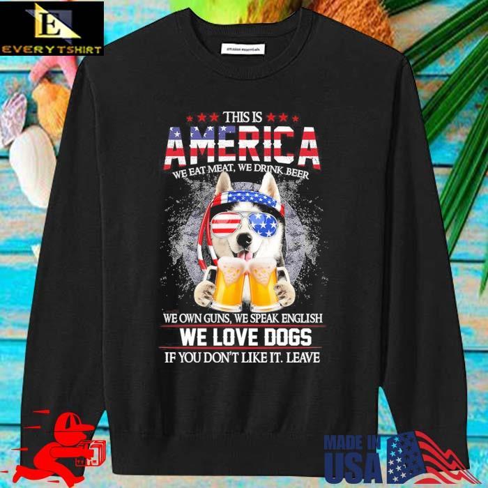 This is America we eat meat we drink beer we own guns we speak english we love dogs sweater den
