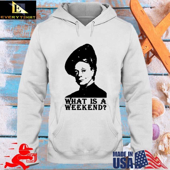 Violet Crawley What Is A Weekend Shirt hoodie trang