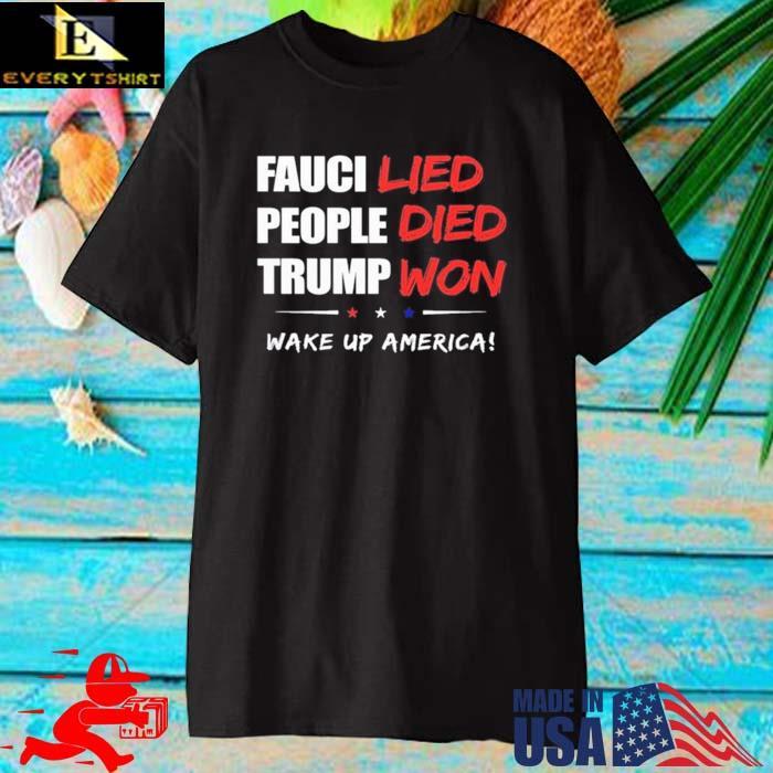 Fauci Lied People Died Trump Won Wake Up America Shirt