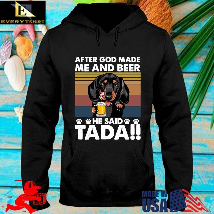 Dachshund drink beer after god made Me and beer he said tada vintage s hoodie den
