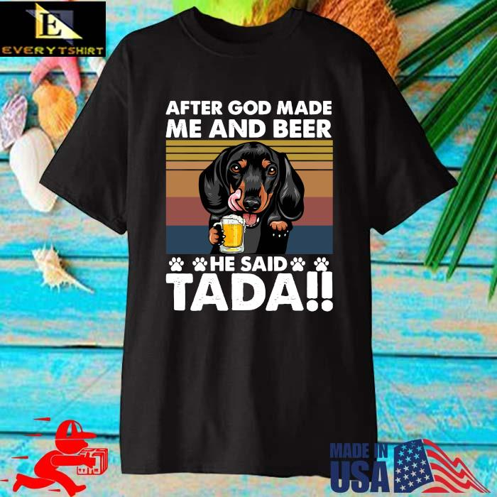 Dachshund drink beer after god made Me and beer he said tada vintage shirt