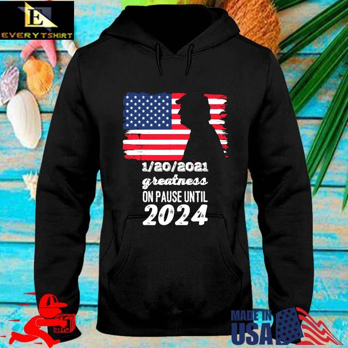 Donald Trump 1 20 2021 greatness on pause until 2024 American flag s hoodie den