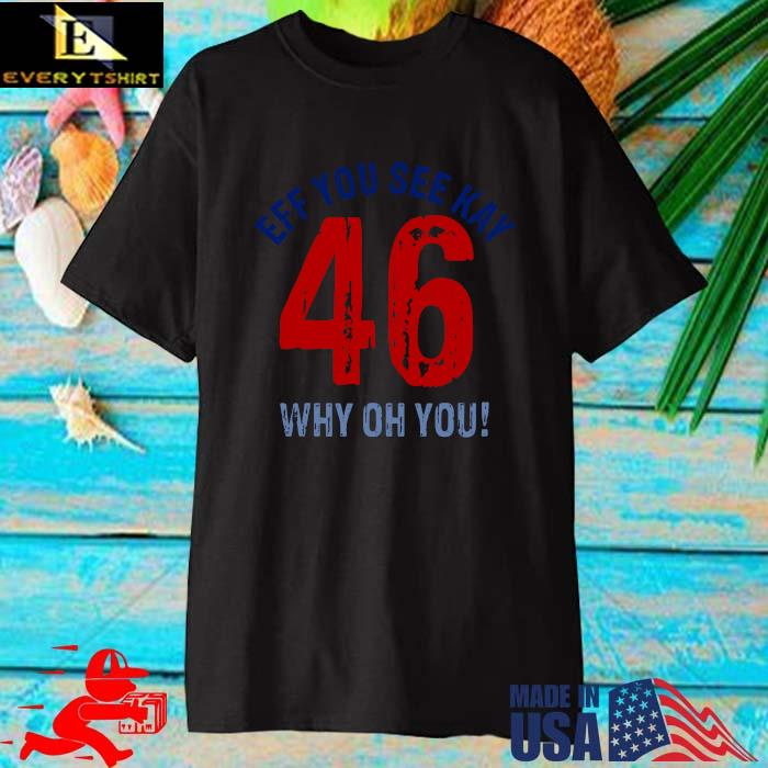 Eff you see kay why oh you 46 shirt