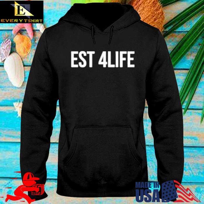 Est 4 Life Shirt hoodie den