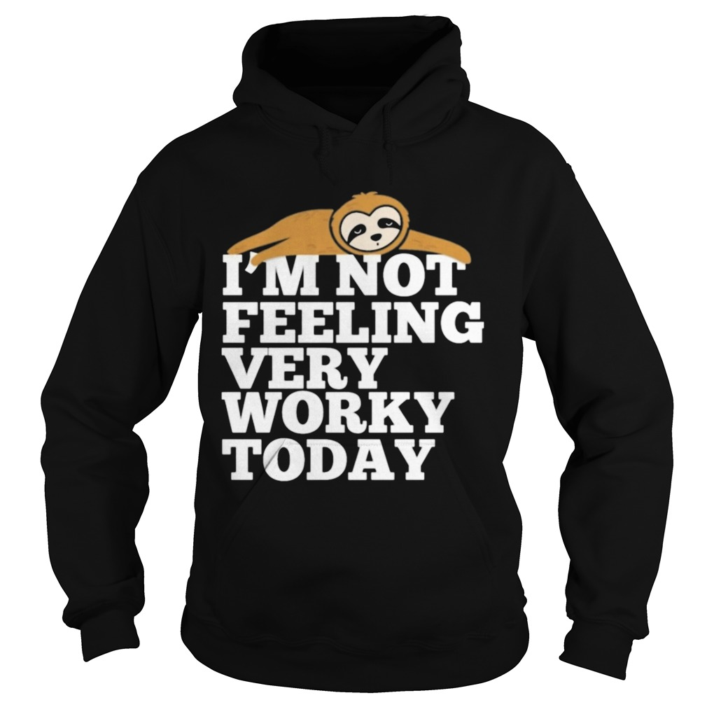 Sloth Im not feeling very worky today  Hoodie