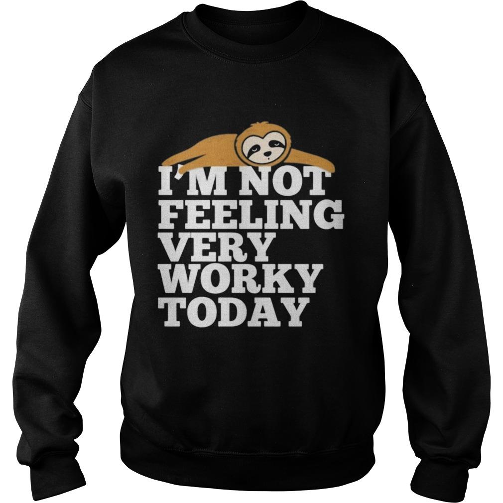 Sloth Im not feeling very worky today  Sweatshirt