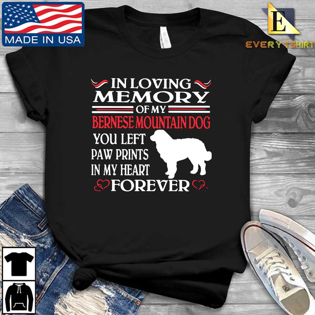 In loving memory of my bernese mountain dog you left paw prints in my heart forever s Every shirt den dai dien