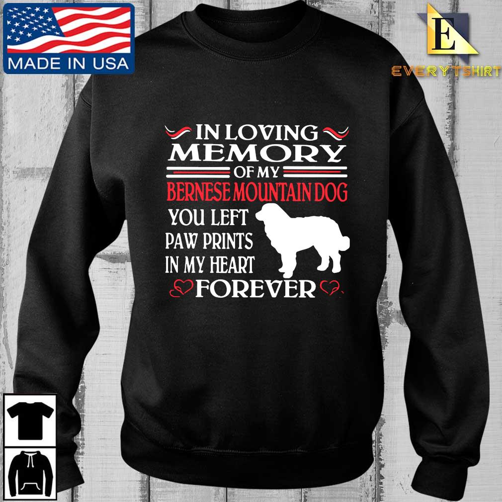 In loving memory of my bernese mountain dog you left paw prints in my heart forever shirt