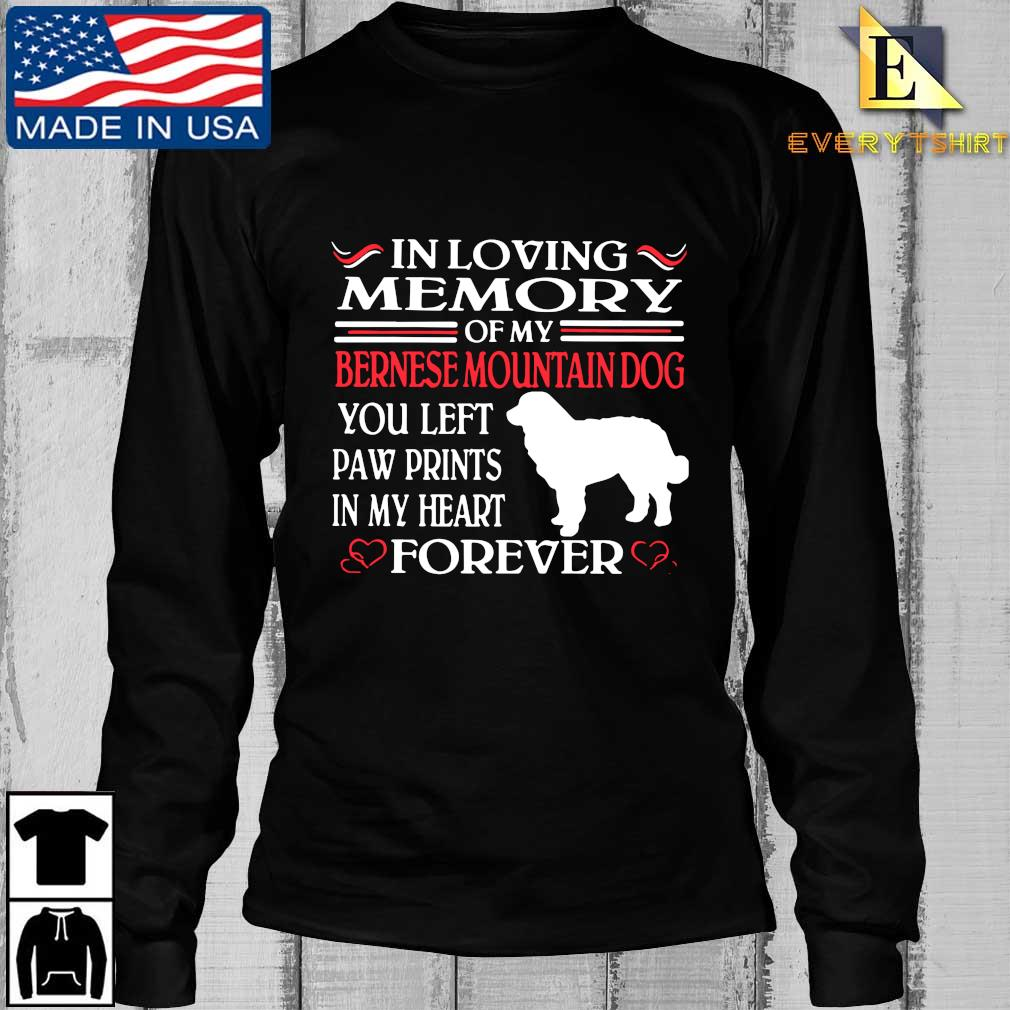 In loving memory of my bernese mountain dog you left paw prints in my heart forever s Longsleeve Every den