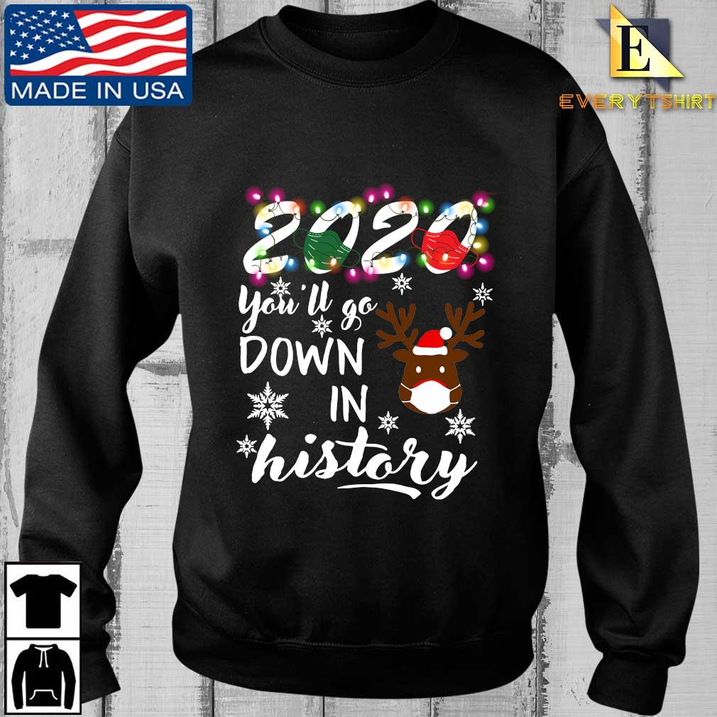 Reindeer 2020 face mask you'll go down in history Christmas shirt