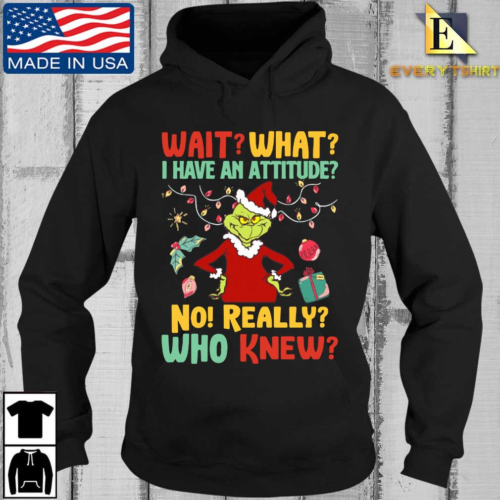 Santa Grinch wait what I have an attitude no really who knew Christmas Shirt Every Hoodie den
