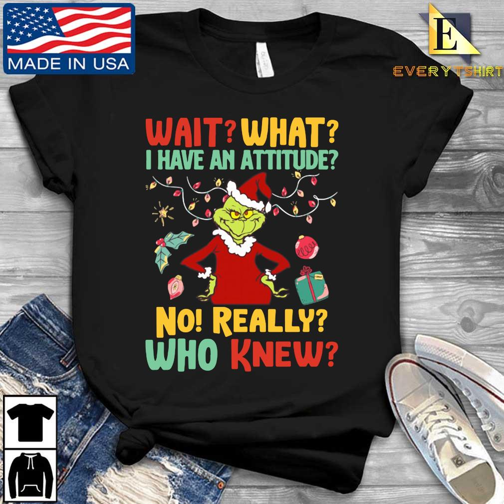Santa Grinch wait what I have an attitude no really who knew Christmas Shirt Every shirt den dai dien