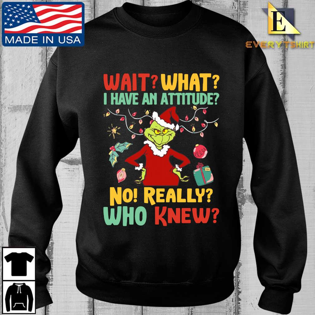 Santa Grinch wait what I have an attitude no really who knew Christmas Shirt