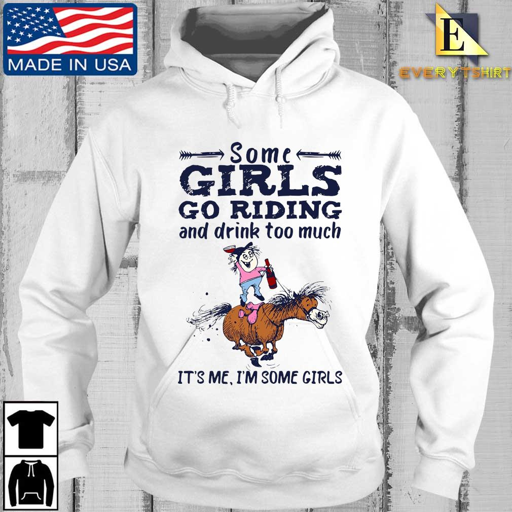 Some Girls go riding and drink too much it's Me I'm some Girls s Every hoodie trang